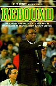 Rebound: Autobiography of K.C.Jones and an Inside Look at the Champion Boston Celticsby: Jones, K.C. with Jack Warner - Product Image