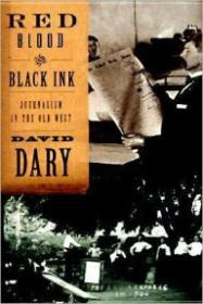 Red Blood and the Black Ink: Journalism in the Old Westby: Dary, David - Product Image