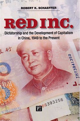 Red Inc. - Dictatorship and the Development of Capitalism in China, 1949 to the PresentSchaeffer, Robert K.  - Product Image