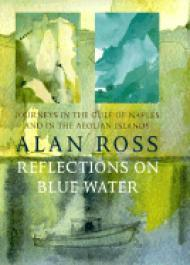 Reflections on Blue Water - Journeys in the Gulf of Naples and in the Aeolian IslandsRoss, Alan - Product Image