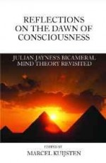 Reflections on the Dawn of Consciousness: Julian Jaynes's Bicameral Mind Theory Revisitedby: Kuijsten, Editor) Marcel (Author - Product Image