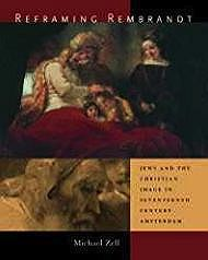 Reframing Rembrandt: Jews and the Christian Image in Seventeenth-Century AmsterdamZell, Michael - Product Image