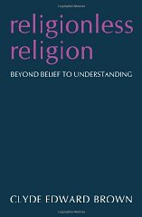 Religionless Religion: Beyond Belief to Understandingby: Brown, Clyde Edward - Product Image