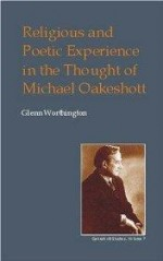 Religious and Poetic Experience in the Thought of Michael Oakeshott (British Idealist Studies, Series 1: Oakeshott)by: Worthington, Glenn - Product Image