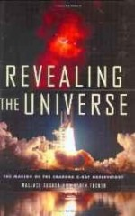 Revealing the universe: the making of the Chandra X-ray Observatoryby: Tucker, Wallace H. - Product Image