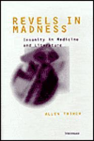 Revels in Madness: Insanity in Medicine and Literatureby: Thiher, Allen - Product Image