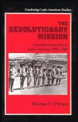 Revolutionary Mission, The : American Enterprise in Latin America, 19001945by: O'Brien, Thomas F. - Product Image
