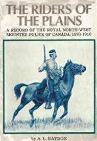 Riders of the Plains, The - A Record of the Royal North-West Mounted Police of Canada 1873-1910Haydon, A. L. - Product Image
