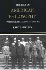 Rise of American Philosophy, The - Cambridge, Massachusetts, 1860-1930by: Kuklick, Bruce - Product Image
