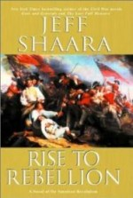 Rise to Rebellion: A Novel of the American Revolutionby: Shaara, Jeff - Product Image