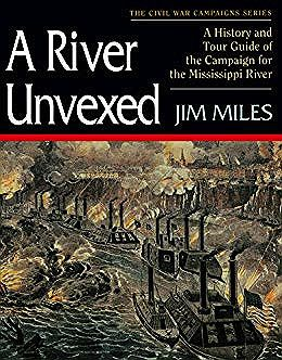 River Unvexed, A: A History and Tour Guide of the Campaign for the Mississippi RiverMiles, Jim - Product Image