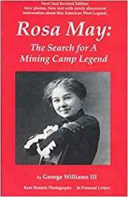 Rosa May: The Search for a Mining Camp Legendby: Williams, III, George - Product Image