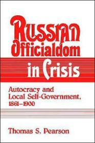Russian Officialdom in Crisis: Autocracy and Local SelfGovernment, 18611900by: Pearson, Thomas S. - Product Image
