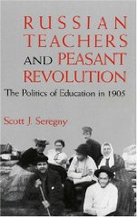 Russian Teachers and Peasant Revolution: The Politics of Education in 1905Seregny, Scott J. - Product Image