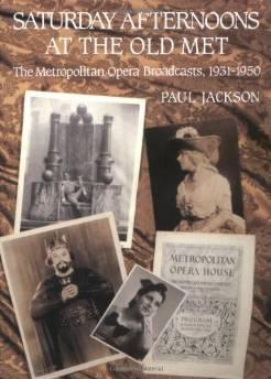 SATURDAY AFTERNOONS AT THE OLD MET: THE METROPOLITAN OPERA BROADCASTS, 1931-1950Jackson, Paul - Product Image
