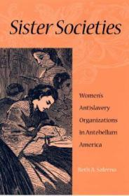 SISTER SOCIETIES: WOMEN'S ANTISLAVERY ORGANIZATIONS IN ANTEBELLUM AMERICAby: SALERNO, BETH A - Product Image