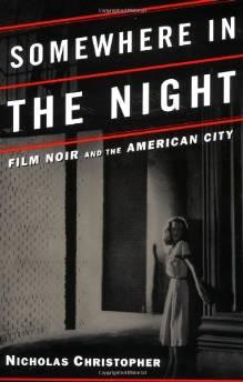 SOMEWHERE IN THE NIGHT: FILM NOIR AND THE AMERICAN CITYChristopher, Nicholas - Product Image