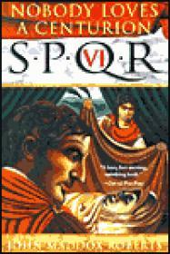 SPQR VI: Nobody Loves a Centurionby: Roberts, John Maddox - Product Image