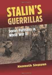 STALIN'S GUERRILLAS: SOVIET PARTISANS IN WORLD WAR IISlepyan, Kenneth - Product Image