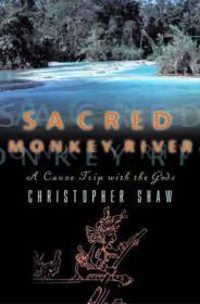 Sacred Monkey River: A Canoe Trip with the Godsby: Shaw, Christopher - Product Image