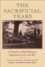 Sacrificial Years, The: A Chronicle of Walt Whitman's Experiences in the Civil Warby: Whitman, Walt - Product Image