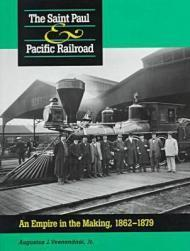 Saint Paul & Pacific Railroad, The : An Empire in the Making, 18621879by: Veenendaal Jr., Augustusx - Product Image