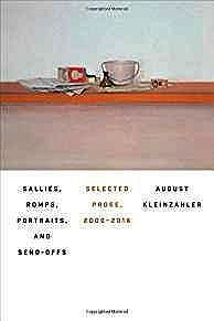 Sallies, Romps, Portraits, and Send-Offs: Selected Prose, 2000-2016Kleinzahler, August - Product Image