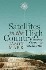 Satellites in the high country: searching for the wild in the Age of Manby: Mark, Jason - Product Image