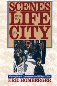 Scenes from the Life of a City - Corruption & Conscience in Old New Yorkby: Homberger, Eric - Product Image