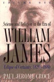 Science and Religion in the Era of William James: Volume 1, Eclipse of Certainty, 18201880by: Croce, Paul Jerome - Product Image