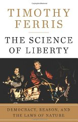 Science of Liberty, The : Democracy, Reason, and the Laws of Natureby: Ferris, Timothy - Product Image