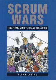 Scrum Wars: The Prime Ministers and the Media [ILLUSTRATED]by: Levine, Allan - Product Image