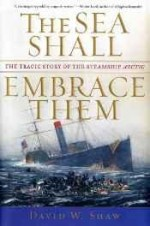 Sea Shall Embrace Them, The: The Tragic Story of the Steamship Arcticby: Shaw, David W. - Product Image