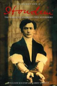 Secret Life of Houdini, The : The Making of America's First Superheroby: Kalush, William - Product Image