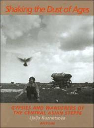 Shaking the Dust of Ages - Gypsies and Wanderers of the Central Asian Steppeby: Kuznetsova, Ljalja - Product Image