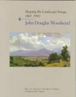 Shaping the Landscape Image, 1865-1910: John Douglas Woodwardby: Rainey, Sue - Product Image