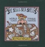 She Sells Sea Shells: World Class Tongue Twistersby: Chwast, Seymour - Product Image
