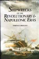 Shipwrecks of the Revolutionary and Napoleonic Eras by: Grocott, Terence - Product Image