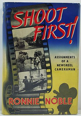 Shoot First! - Assignments of a Newsreel CameramanNoble, Ronnie - Product Image