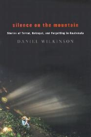 Silence on the Mountain: Stories of Terror, Betrayal, and Forgetting in Guatemalaby: Wilkinson, Daniel - Product Image