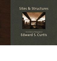 Sites & Structures: The Architectural Photographs of Edward S. CurtisSolomon (Editor), Dan, Mary Solomon - Product Image