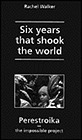 Six Years That Shook the World: Perestroika - The Impossible ProjectWalker, Rachel - Product Image
