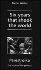 Six Years That Shook the World: Perestroika  The Impossible Projectby: Walker, Rachel - Product Image