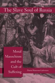 Slave Soul of Russia, The: Moral Masochism and the Cult of Sufferingby: Rancour-Laferriere, Daniel - Product Image