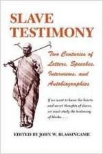 Slave Testimony: Two Centuries of Letters, Speeches, Interviews, and Autobiographiesby: Blassinggame, John W. (Editor) - Product Image