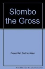 Slombo the Grossby: Greenblat, Rodney Alan - Product Image