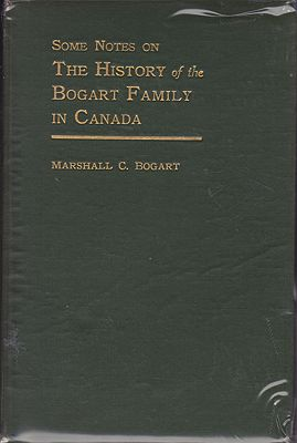 Some Notes on the History of the Bogart Family in Canada (SIGNED BY AUTHOR)Bogart, Marshall C. - Product Image