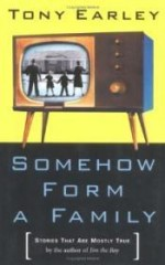 Somehow Form a Family: Stories That Are Mostly Trueby: Earley, Tony - Product Image