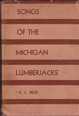 Songs of the Michigan LumberjacksBeck, Earle Clifton  - Product Image