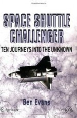Space Shuttle Challenger: Ten Journeys into the Unknown (Springer Praxis Books / Space Exploration)by: Evans, Ben - Product Image